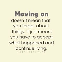 moving-doesnt-mean-that-you-forget-about-things-it-just-means-you-have-to-accept-what-happen-and-continue-living-divorce-quote